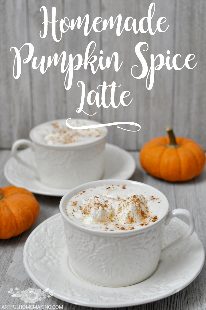 Homemade Pumpkin Spice Latte | Artful Homemaking