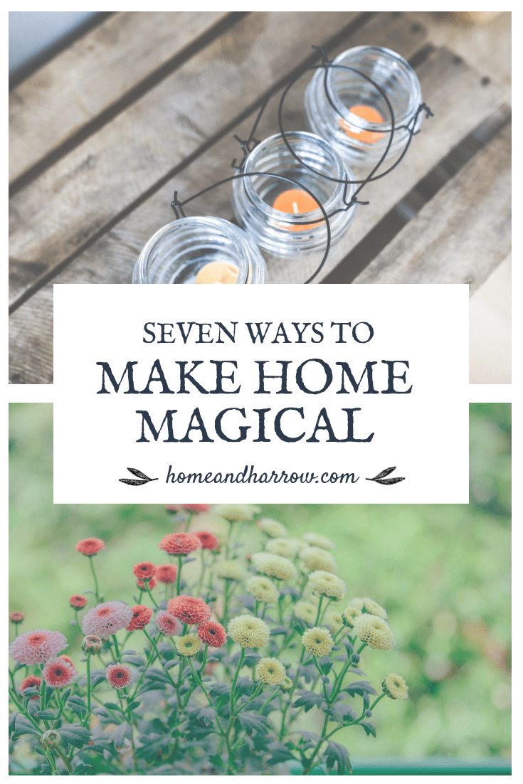 Seven Ways To Make Home a Magical Place | Home and Harrow